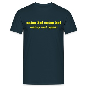 raise bet raise bet...rebuy and repeat... - T-skjorte for menn