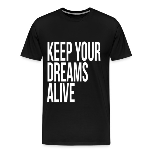 Keep Your Dreams Alive - Men's Premium T-Shirt