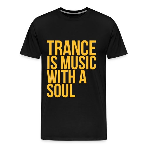 Trance Is Music With A Soul - Men's Premium T-Shirt