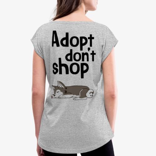 Adopt don't shop - Frauen T-Shirt mit gerollten Ärmeln