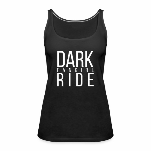 Top - Dark Ride Fangirl - Frauen Premium Tank Top