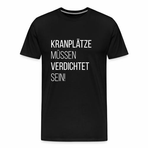 Shirt - Kranplätze müssen verdichtet sein! - Männer Premium T-Shirt