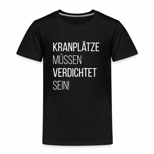 Kiddie-Shirt - Kranplätze müssen verdichtet sein! - Kinder Premium T-Shirt