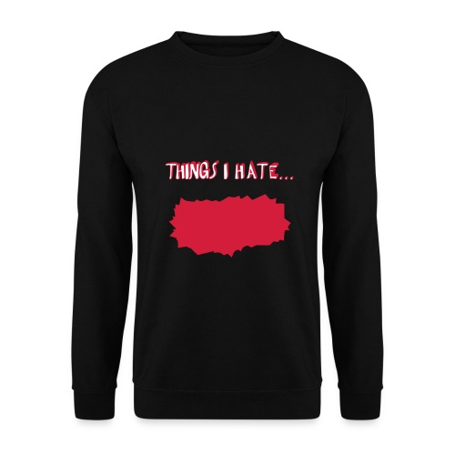 Everthing I hate - Men's Sweatshirt