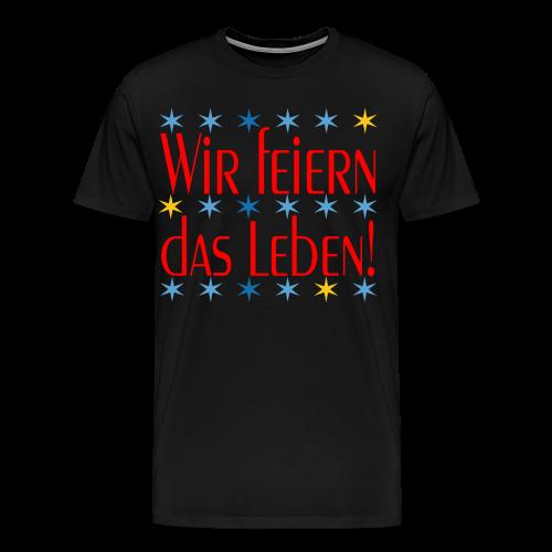 WIR FEIERN DAS LEBEN - Männer Premium T-Shirt