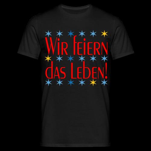 WIR FEIERN DAS LEBEN - Männer T-Shirt