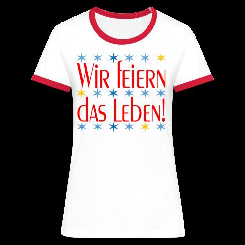 WIR FEIERN DAS LEBEN - Frauen Kontrast-T-Shirt