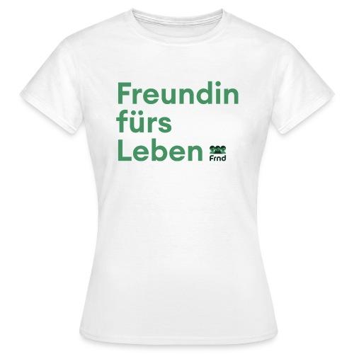 Freundin fürs Leben T-Shirt - Frauen T-Shirt