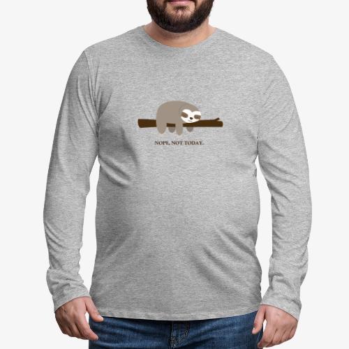 Faultier. Nope. Not Today - Männer Premium Langarmshirt