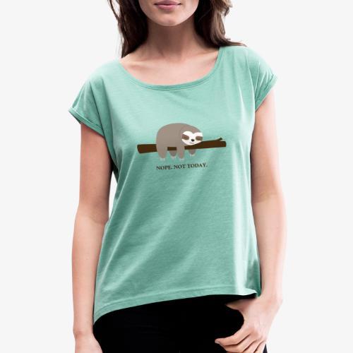 Faultier. Nope. Not Today - Frauen T-Shirt mit gerollten Ärmeln