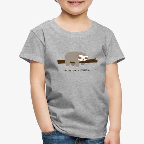 Faultier. Nope. Not Today - Kinder Premium T-Shirt