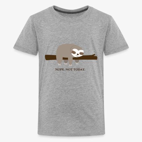 Faultier. Nope. Not Today - Teenager Premium T-Shirt