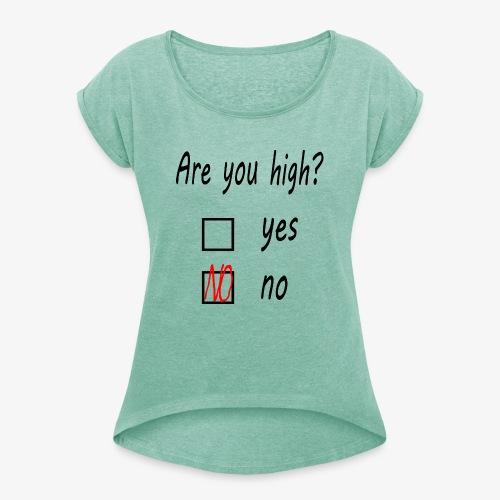 Frauen T-Shirt mit gerollten Ärmeln Are you high? - Frauen T-Shirt mit gerollten Ärmeln