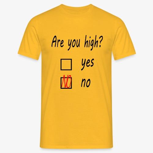 Männer T-Shirt Are you high? - Männer T-Shirt