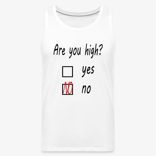 Männer Premium Tank Top Are you high? - Männer Premium Tank Top