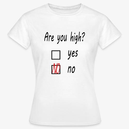 Frauen T-Shirt Are you high? - Frauen T-Shirt
