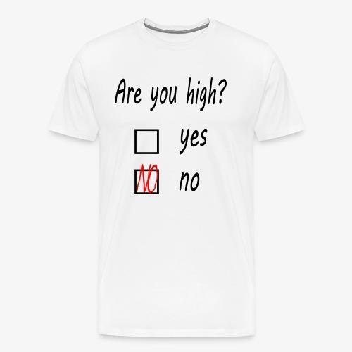 Männer Premium T-Shirt Are you high? - Männer Premium T-Shirt
