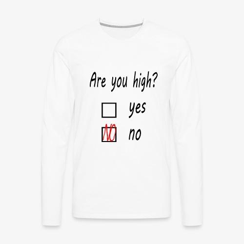 Männer Premium Langarmshirt Are you high? - Männer Premium Langarmshirt