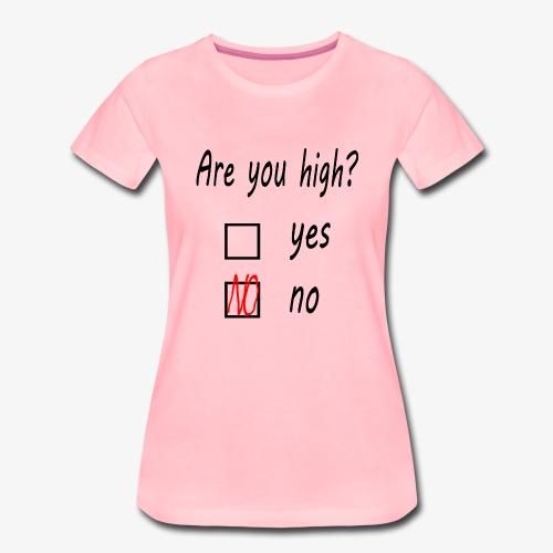 Frauen Premium T-Shirt Are you high? - Frauen Premium T-Shirt