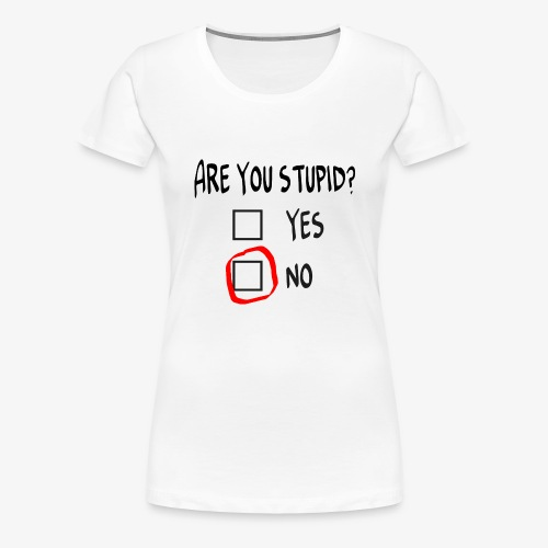 Frauen Premium T-Shirt Are you stupid? - Frauen Premium T-Shirt
