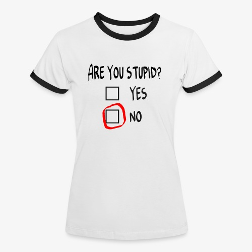 Frauen Kontrast T-Shirt Are you stupid? - Frauen Kontrast-T-Shirt