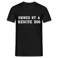 T-Shirts ~ Men's T-Shirt ~ Owned By A Rescue Dog - Custom Colour Tee