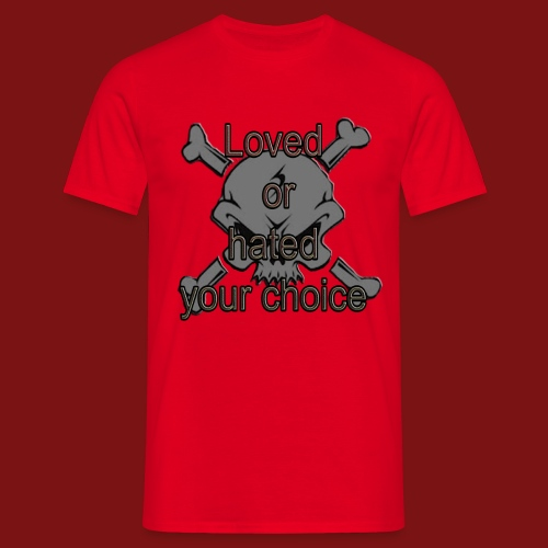 Loved or Hated Your Choice - T-Shirt - T-shirt herr