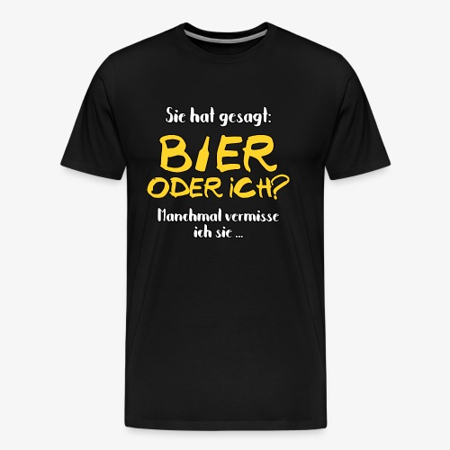 Männer Premium T-Shirt Bier oder ich? - Männer Premium T-Shirt