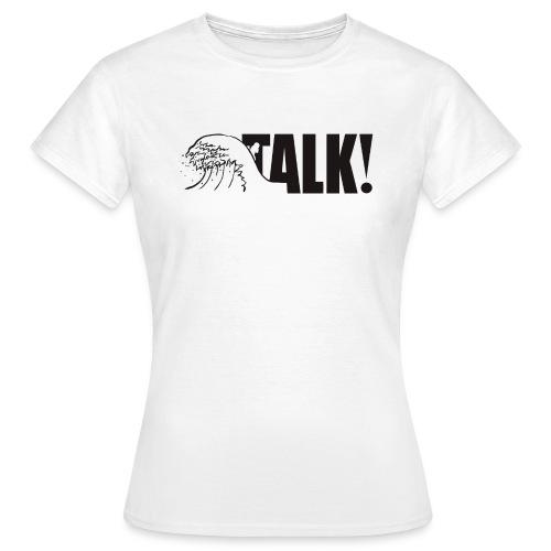 Rede darüber! Frauen-T-Shirt - Frauen T-Shirt
