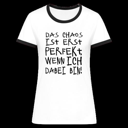 Perfektes Chaos Spruch T-Shirt - Frauen Kontrast-T-Shirt