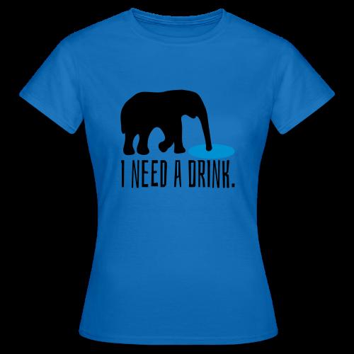 I need a drink Trinken Spruch T-Shirt - Frauen T-Shirt