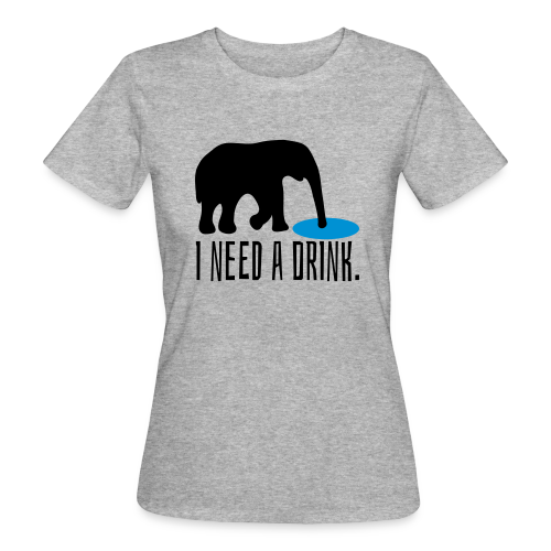 I need a drink Trinken Spruch T-Shirt - Frauen Bio-T-Shirt