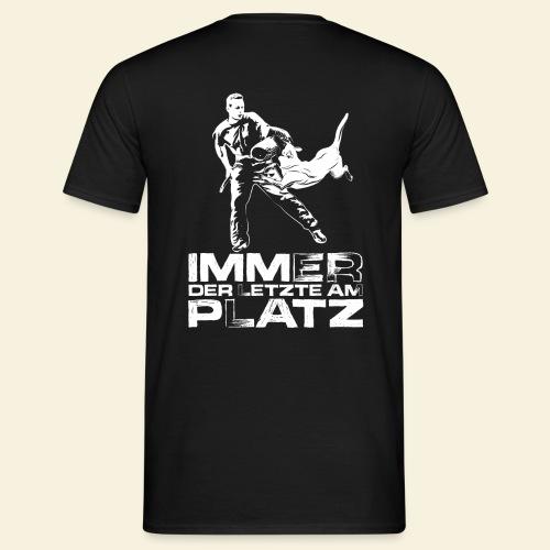 Immer der letzte am Platz - Männer T-Shirt