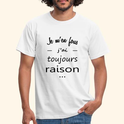 J'ai toujours raison - T-shirt Homme