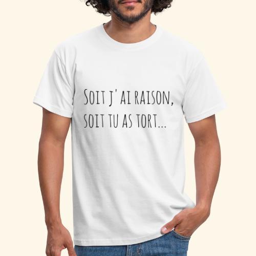 Soit j'ai raison soit tu as tort - T-shirt Homme