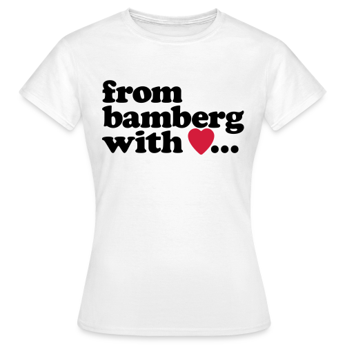 from bamberg with love... - Kompromisslos klassisch für Damen - #BAMBERG - Frauen T-Shirt