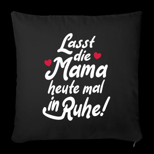 Mama Ruhe Spruch Geschenk Kissenhülle - Sofakissenbezug 44 x 44 cm