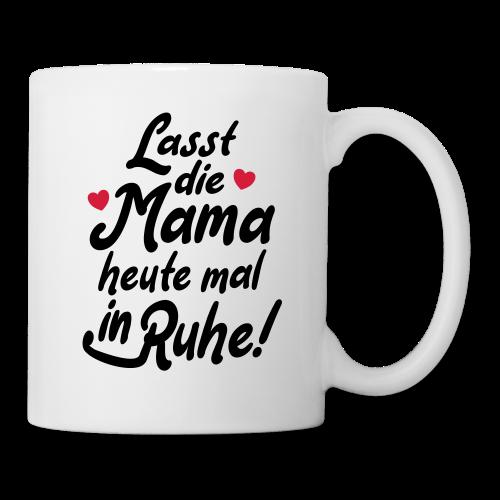 Mama Ruhe Spruch Geschenk Tasse - Tasse