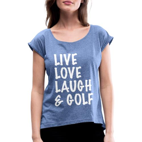 Live, Love, Laugh & Golf T-Shirt - Women's T-Shirt with rolled up sleeves