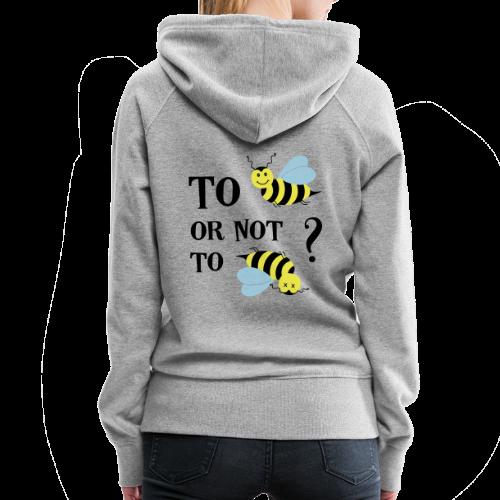 To be(e) Bienen Naturschutz Spruch Hoodie - Frauen Premium Hoodie