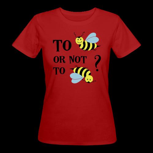 To be(e) Bienen Naturschutz Spruch Bio T-Shirt - Frauen Bio-T-Shirt