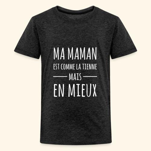 Ma maman est comme la tienne mais en mieux - T-shirt Premium Ado