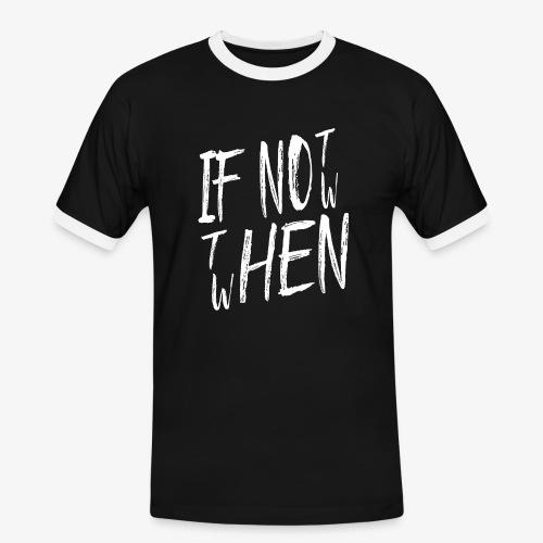 Männer Kontrast T-Shirt If not now then when? - Männer Kontrast-T-Shirt