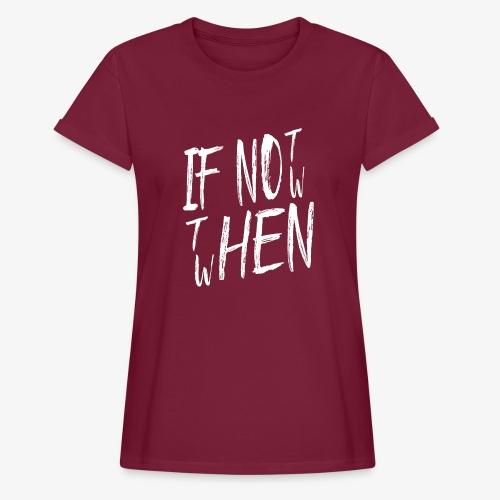 Frauen Oversize T-Shirt If not now then when? - Frauen Oversize T-Shirt