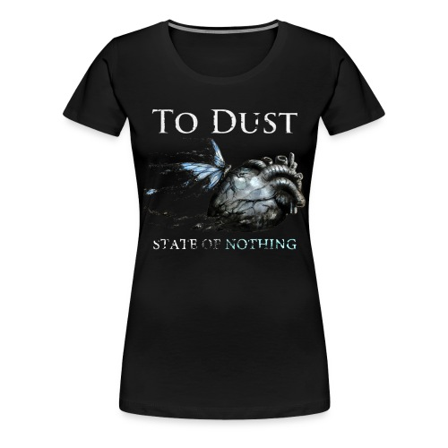 To Dust - State of nothing (vit text) - Premium-T-shirt dam