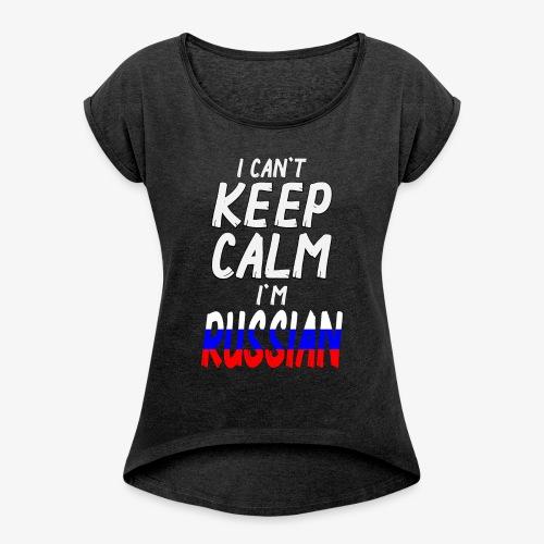 Frauen T-Shirt mit gerollten Ärmeln Can't Keep Calm I´m Russian - Frauen T-Shirt mit gerollten Ärmeln