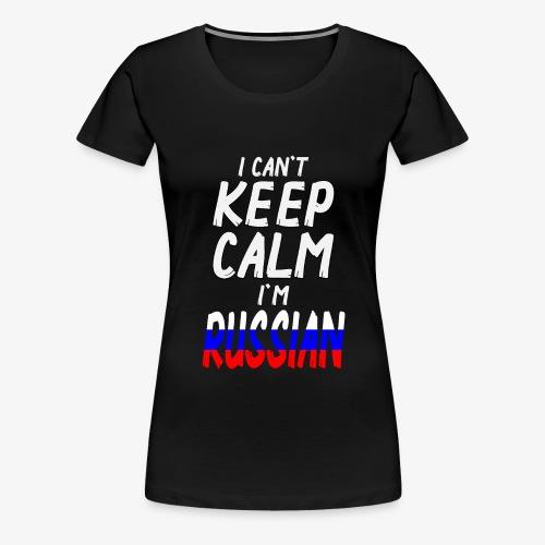 Frauen Premium T-Shirt Can't Keep Calm I´m Russian - Frauen Premium T-Shirt