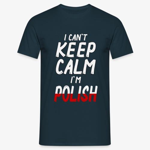 Männer T-Shirt Can't Keep Calm I´m Polish - Männer T-Shirt