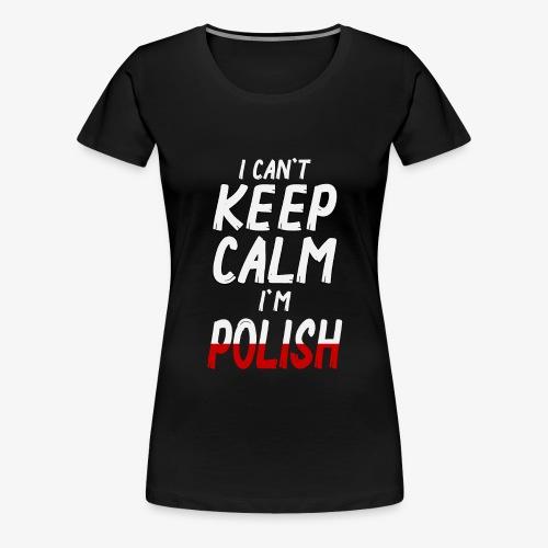 Frauen Premium T-Shirt Can't Keep Calm I´m Polish - Frauen Premium T-Shirt