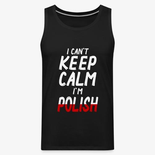 Männer Premium Tank Top Can't Keep Calm I´m Polish - Männer Premium Tank Top
